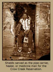 Shields served as the pipe carrier, healer, or medicine man for the Crow Creek Reservation.